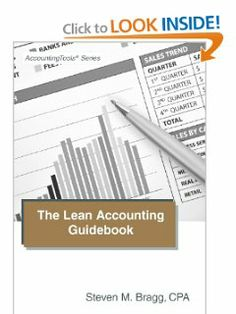 The Lean Accounting Guidebook: How to Create a World-Class Accounting Department by Steven M. Bragg. Save 10 Off!. $31.45. Publisher: Accounting Tools (March 31, 2012). Publication: March 31, 2012