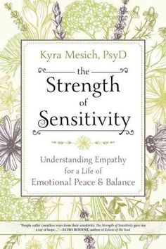 The Strength of Sensitivity shares stories and information about the struggles and triumphs of being an empath. Join author Kyra Mesich, PsyD, as she explores the causes of empathic connections and wa