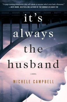It's Always the Husband, #MicheleCampbell. A suspenseful, absorbing novel that examines the complexities of friendship, It's Always the Husband will keep readers guessing right up to its shocking conclusion. #MedinaLibrary #NewBooks2017