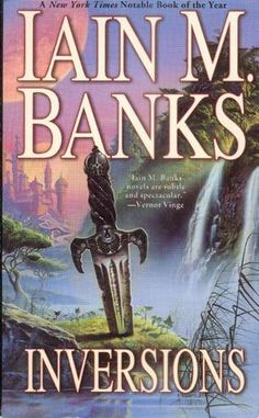 Inversions (Culture, #6), by Iain M. Banks