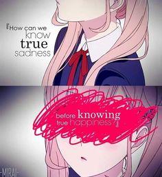 """""""Come possiamo conoscere la verità tristezza, prima di conoscere la vera felicità ?"""" Cit: Quotes anime (Tradotte)"""