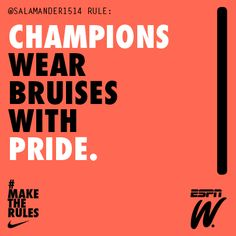 Wear bruises proudly. DUH--got those! and scars and what not:)