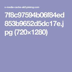 7f8c97594b06f84ed853b9652d5dc17e.jpg (720×1280)