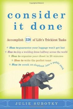 Consider It Done: Accomplish 228 of Life's Trickiest Tasks by Julie Subotky, http://www.amazon.com/dp/0307591573/ref=cm_sw_r_pi_dp_6xnUrb0WKFP2K