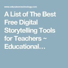 A List of The Best Free Digital Storytelling Tools for Teachers ~ Educational…