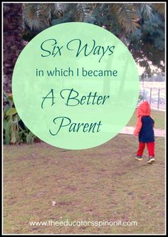 YES to #6.  I need to remember this more. Six Ways in Which I Became a Better Parent