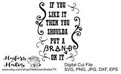 If you like it then you shoulda put a brand on it! svg, png, jpg, dxf, eps cut file for silhouette and cricut by HeifersandhalosTX on Etsy