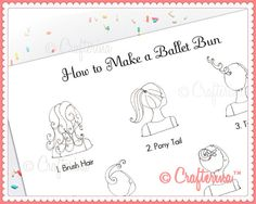 How to Make a Ballet Bun PDF Print  Educational by Crafterina  Watch our video: www.youtube.com/CrafterinaChannel Visit our website: www.Crafterina.com