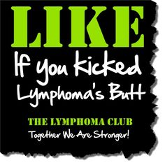 Like if you kicked Lymphoma's butt! The #Lymphoma Club