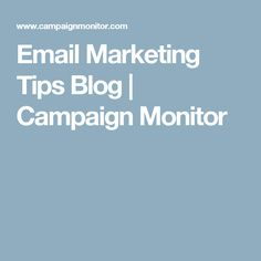 Email Marketing Tips Blog | Campaign Monitor