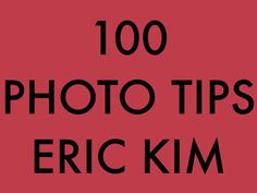 100 Photography Tips by Eric Kim