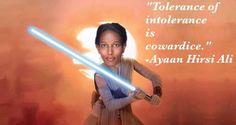 Jedi master Ayaan Hirsi Ali: Tolerance of intolerance is cowardice #Meme