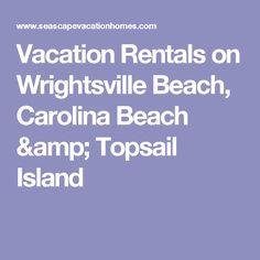 Vacation Rentals on Wrightsville Beach, Carolina Beach & Topsail Island