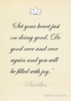 ♔ Set your heart just on doing good. Do good over and over again, and you will be filled with joy ~ Buddha