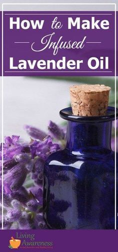 How to Make Infused Lavender Oil - Better Living through healthy choices. Herbology and Herbal Use/Education.