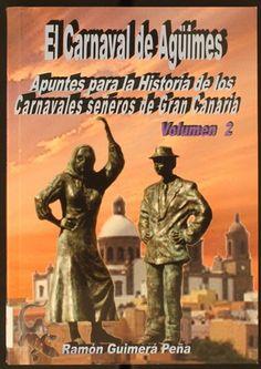 El carnaval de Agüimes : apuntes para la historia de los carnavales señeros de Gran Canaria / Ramón Guimerá Peña. V. 2, 2007. http://absysnetweb.bbtk.ull.es/cgi-bin/abnetopac01?TITN=363044
