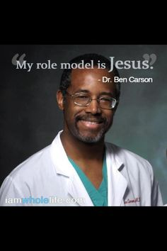 ~Dr. Ben Carson might be a great surgeon, but he makes abetter follower of Jesus Christ hands down! Vote Dr. Carson for President!