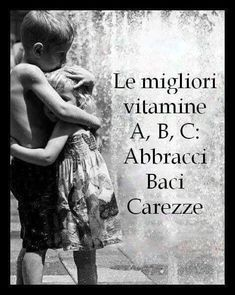 Learning Italian - The best vitamin A, B and C: Abbracci (hugs), Baci (Kisses), Carezze (Caresses). Gabriel, Good Sentences, Learning Italian, Kids And Parenting, Teaching Kids, Activities For Kids, Google, Friendship, Positivity