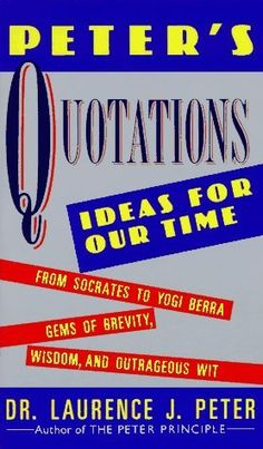 Peter's Quotations: Ideas for Our Times by Laurence J. Peter, http://www.amazon.com/dp/0688119093/ref=cm_sw_r_pi_dp_7jL6sb0AY7CNJ