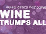 When crazy happens wine trumps all.