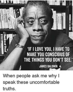 """""""If I love you I have to make you conscious of the things you don't see. Wise Quotes, Great Quotes, Words Quotes, Wise Words, Quotes To Live By, Inspirational Quotes, Sayings, Black History Quotes, Black Quotes"""