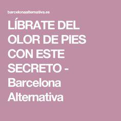 LÍBRATE DEL OLOR DE PIES CON ESTE SECRETO - Barcelona Alternativa
