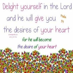 Bible Alive: Ps. 37:4 Delight thyself also in the Lord: and he shall give thee the desires of thine heart KJ