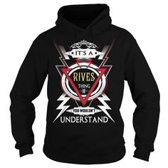 RIVES  Its a RIVES Thing You Wouldn't Understand  T Shirt Hoodie Hoodies YearName Birthday https://www.sunfrog.com/Automotive/110465788-321665664.html?31928
