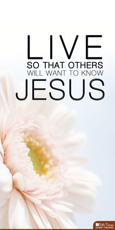 Live So That Others Will Want To Know Jesus