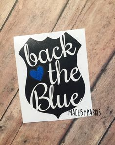 Back the Blue Badge Vinyl Decal, Police Decal, Back the Blue, Blue Lives Matter, Car Decal, Yeti Decal, Police Wife, Law Enforcement, Police by MadeByParris on Etsy