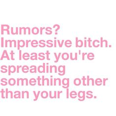 bahaha, yep! I feel this way about people that talk behind your back and then smile in your face.... fake bitches!