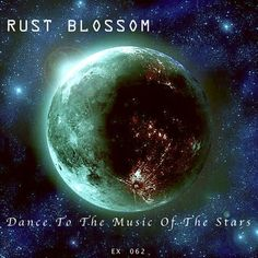 Rust Blossom - Dance To The Music Of The Stars (Galactik Knights Remix)