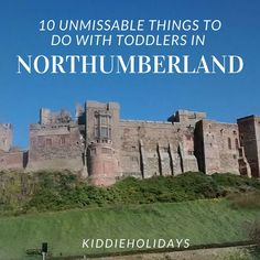 10 Unmissable Things To Do With Toddlers in Northumberland  #northumberland #toddlerfriendly #babyfriendly
