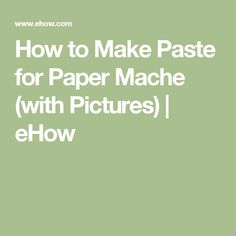 How to Make Paste for Paper Mache (with Pictures) | eHow