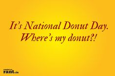 It's National Donut Day. Where's my donut?! | A rant by Morgan on Rant.in