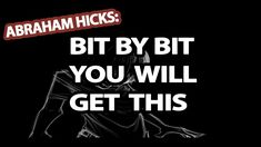 Abraham Hicks - Bit By Bit You Will Get This