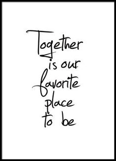 """Poster with the text """"Together is our favorite place to be"""". A beautiful typography . - Poster with the text """"Together is our favorite place to be"""". A nice typography poster for your - Text Poster, Typography Poster, Typography Quotes, The Words, Home Poster, Poster Shop, Photo Pop Art, Poster 40x50, Desenio Posters"""