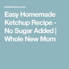 Easy Homemade Ketchup Recipe - No Sugar Added | Whole New Mom