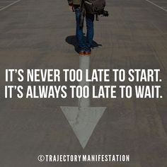 Reposting @trajectorymnft: It's never too late to start. It's always too late to wait.