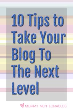 10 Tips To Take Your Blog to the Next Level. #blogging #bloggingtips