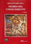 TEORÍA DEL CONOCIMIENTO. Diego Sánchez Meca. Localización: 165/SAN/teo Teoría del conocimiento I y II (Filosofía 2º; Historia del Arte 4º)