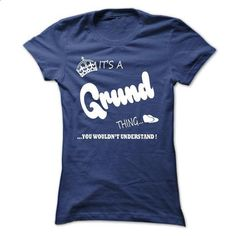 its a Grund Thing You Wouldnt Understand  T Shirt, Hood - #matching hoodie #sweatshirt print. I WANT THIS => https://www.sunfrog.com/LifeStyle/its-a-Grund-Thing-You-Wouldnt-Understand-T-Shirt-Hoodie-Hoodies-Ladies.html?68278