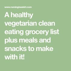 A healthy vegetarian clean eating grocery list plus meals and snacks to make with it!