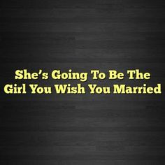 She's Going To Be The Girl You Wish You Married – Introvert Life