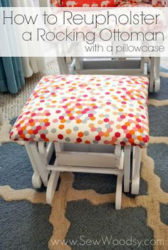 Reupholster a Rocking Ottoman with a Pillowcase. I need to reupholster mine bc my kids drew on it!