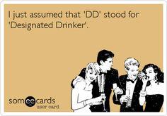 I just assumed that 'DD' stood for 'Designated Drinker'.