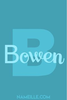 """Bowen I Boy Names That Start with the Letter """"B"""" I Nameille.com"""