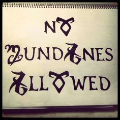 No Mundanes Allowed!!!! Need to make me a sign for my door!!