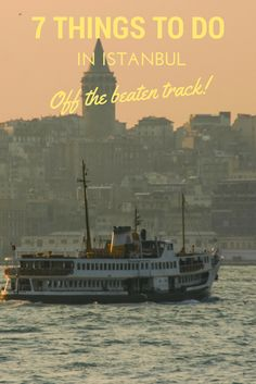 7 Things to do in Istanbul - off the beaten track! Discover the Bosporus, Kadikoy, the Topkapi Palace and the other beautiful places in Istanbul!