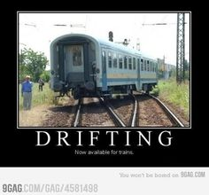 Drifting. Now available for trains.
